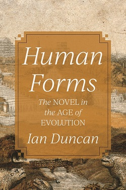 Human Forms:The Novel in the Age of Evolution, a study authored by Ian Duncan'